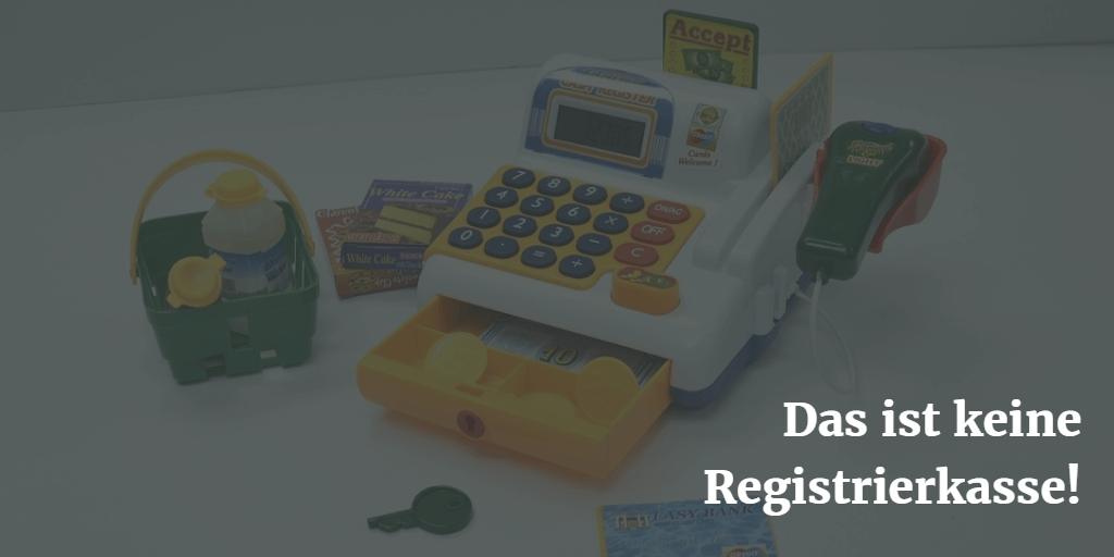Das ist keine Registrierkasse!